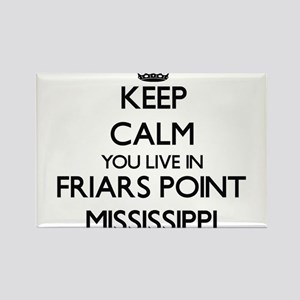 Keep calm you live in Friars Point Mississ Magnets
