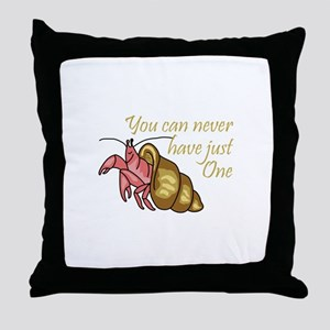 NEVER HAVE JUST ONE Throw Pillow