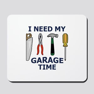 I NEED MY GARAGE TIME Mousepad