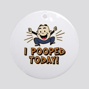 I Pooped Today Round Ornament