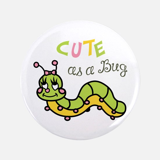"CUTE AS A BUG 3.5"" Button"