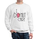I Donut Care Sweatshirt