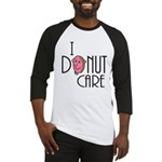 I Donut Care Baseball Jersey