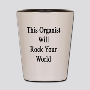 This Organist Will Rock Your World  Shot Glass