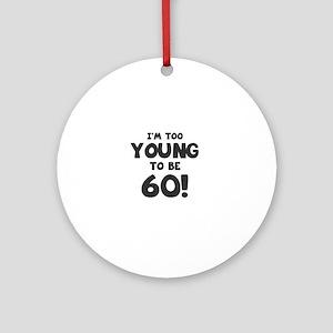 60th Birthday Humor Round Ornament
