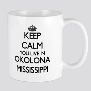 Keep calm you live in Okolona Mississippi Mugs