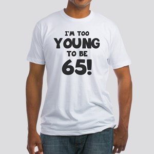 65th Birthday Humor Fitted T-Shirt