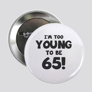 "65th Birthday Humor 2.25"" Button"