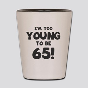 65th Birthday Humor Shot Glass