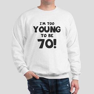 70th Birthday Humor Sweatshirt