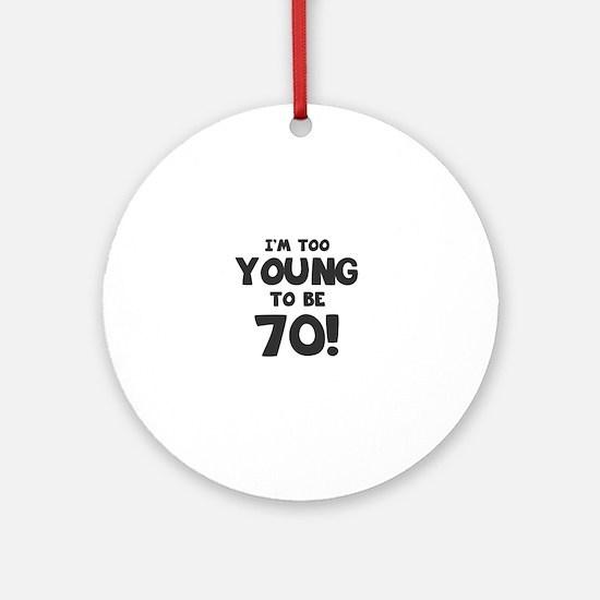 70th Birthday Humor Round Ornament
