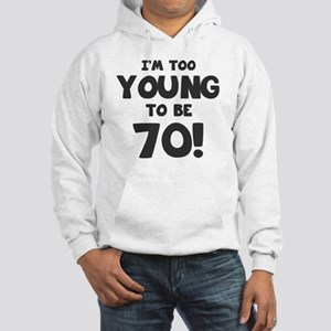 70th Birthday Humor Hooded Sweatshirt