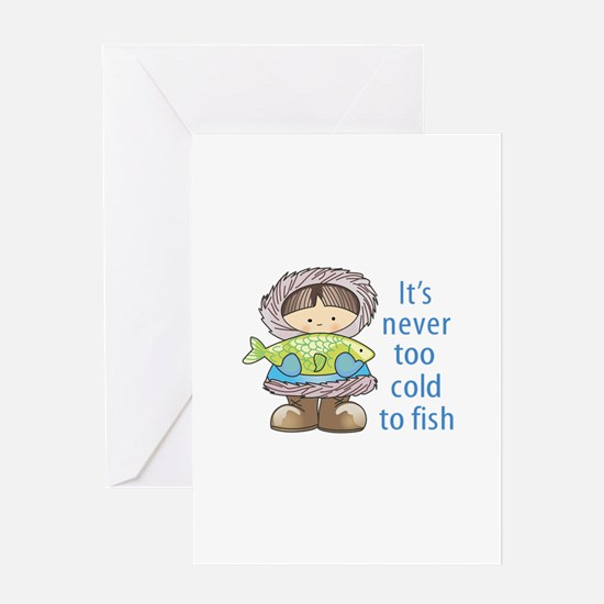 Cold To Fish Greeting Cards