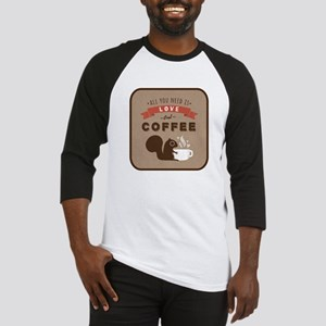 All You Need is Love and Coffee Baseball Jersey