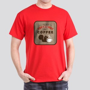 All You Need is Love and Coffee Dark T-Shirt
