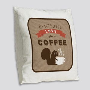 All You Need is Love and Coffe Burlap Throw Pillow