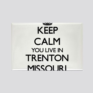 Keep calm you live in Trenton Missouri Magnets