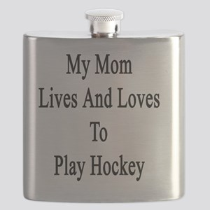 My Mom Lives And Loves To Play Hockey  Flask