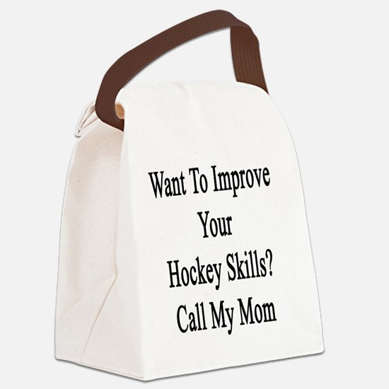 Want To Improve Your Hockey Skill Canvas Lunch Bag