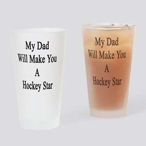 My Dad Will Make You A Hockey Star  Drinking Glass