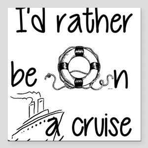 "I'd Rather Be On A Cruise Square Car Magnet 3"" x 3"