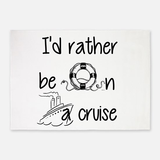 I'd Rather Be On A Cruise 5'x7'Area Rug