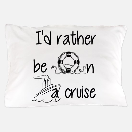 I'd Rather Be On A Cruise Pillow Case