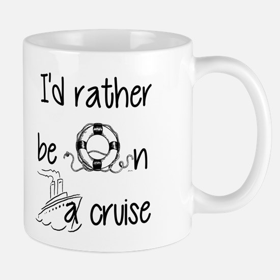 I'd Rather Be On A Cruise Mugs