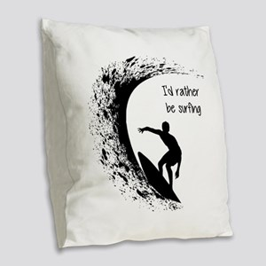 I'd Rather Be Surfing Burlap Throw Pillow