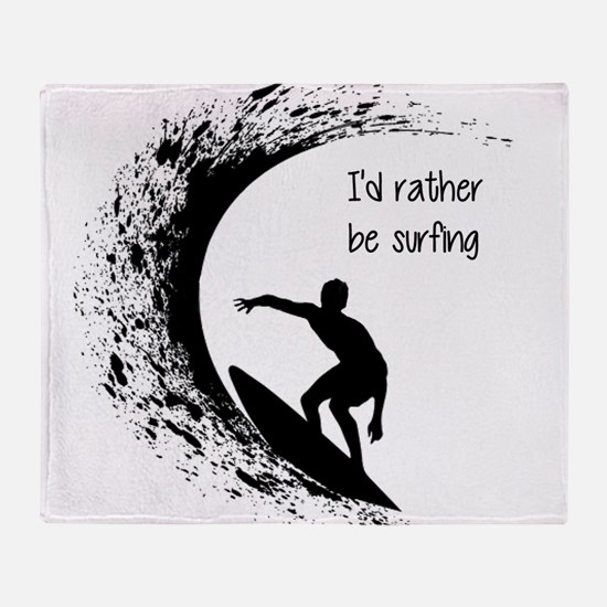 I'd Rather Be Surfing Throw Blanket