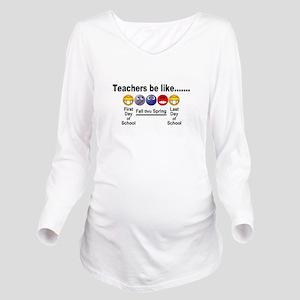 Teachers Be Like Long Sleeve Maternity T-Shirt