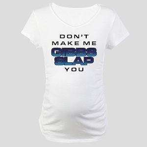 NCIS: Don't Make Me Gibbs Slap You Maternity T-Shi