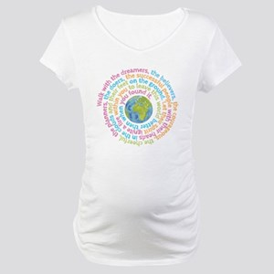 Walk with the dreamers Maternity T-Shirt