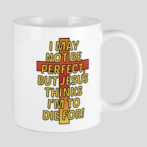 Im not Perfect, but Jesus thinks Im to die fo Mugs