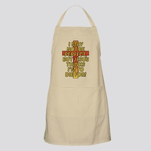 Im not Perfect, but Jesus thinks Im to die f Apron