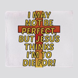 Im not Perfect, but Jesus thinks Im Throw Blanket
