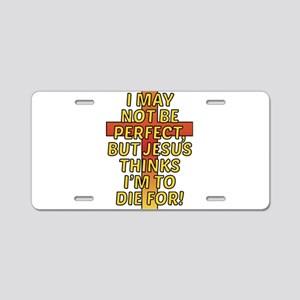 Im not Perfect, but Jesus t Aluminum License Plate