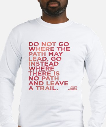 Do Not Go Where The Path May L Long Sleeve T-Shirt