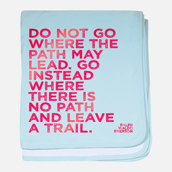 Do Not Go Where The Path May Lead. baby blanket