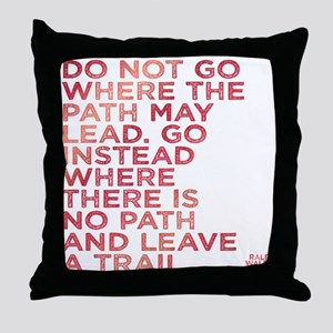 Do Not Go Where The Path May Lead. Throw Pillow
