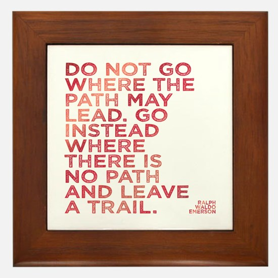 Do Not Go Where The Path May Lead. Framed Tile