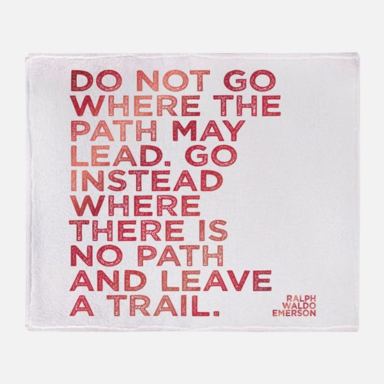 Do Not Go Where The Path May Lead. Throw Blanket