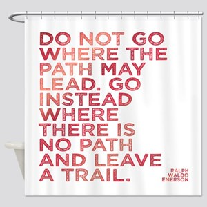 Do Not Go Where The Path May Lead. Shower Curtain