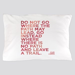 Do Not Go Where The Path May Lead. Pillow Case