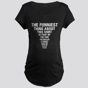 The Funniest Thing Maternity T-Shirt