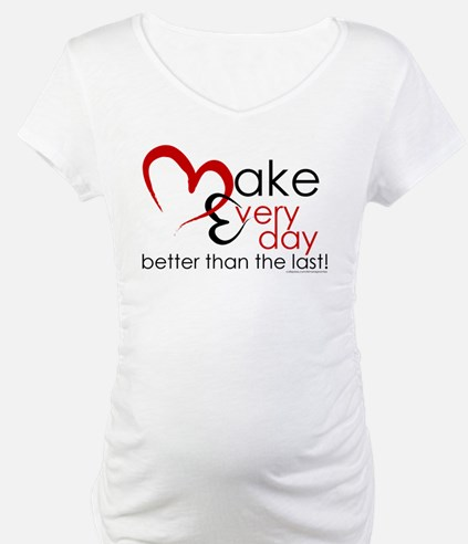 Make Every day Shirt