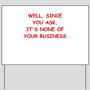 none of your business Yard Sign