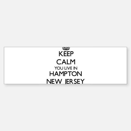Keep calm you live in Hampton New J Bumper Bumper Bumper Sticker