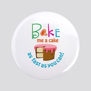 """BAKE ME A CAKE 3.5"""" Button"""