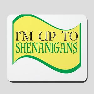 I'm up to Shenanigans Mousepad